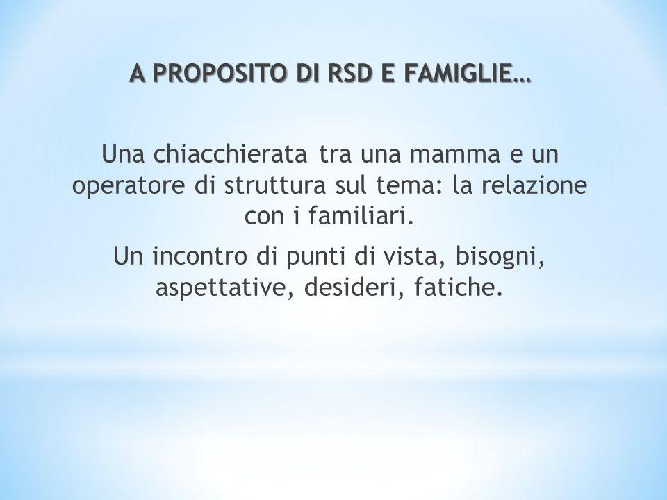 A PROPOSITO DI RSD E FAMIGLIE… Una chiacchierata tra una mamma e un operatore di struttura sul tema: la relazione con i familiari. Un incontro di punt