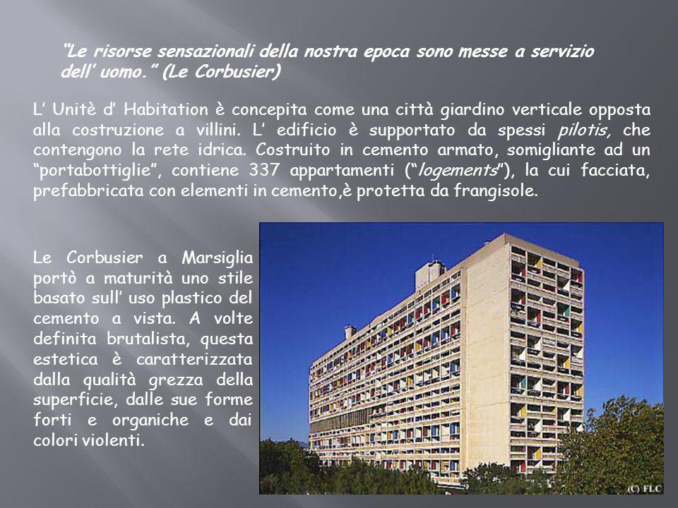 L Unitè d Habitation è concepita come una città giardino verticale opposta alla costruzione a villini. L edificio è supportato da spessi pilotis, che