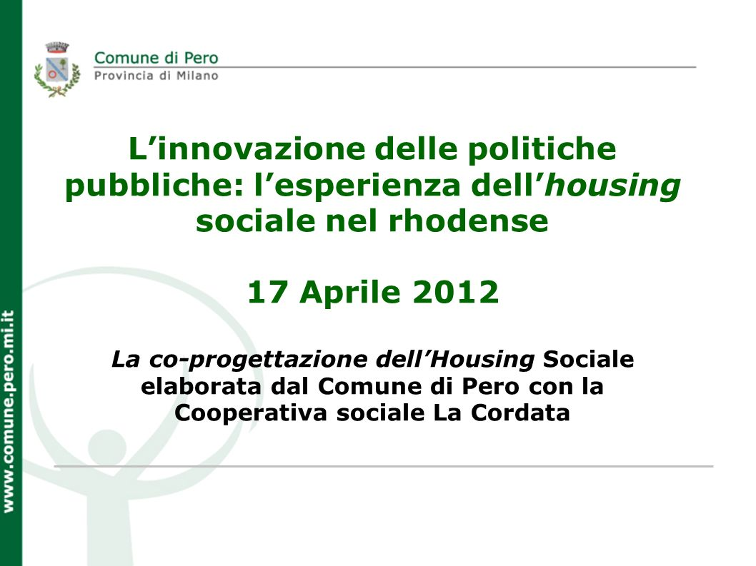 Linnovazione delle politiche pubbliche: lesperienza dellhousing sociale nel rhodense 17 Aprile 2012 La co-progettazione dellHousing Sociale elaborata