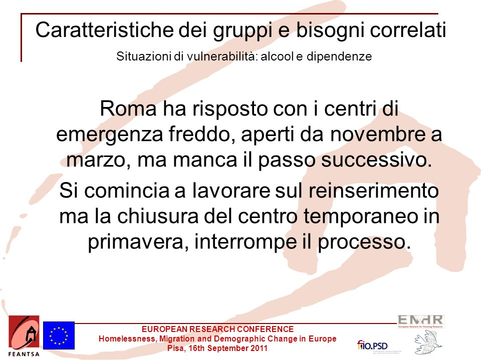 EUROPEAN RESEARCH CONFERENCE Homelessness, Migration and Demographic Change in Europe Pisa, 16th September 2011 Caratteristiche dei gruppi e bisogni c
