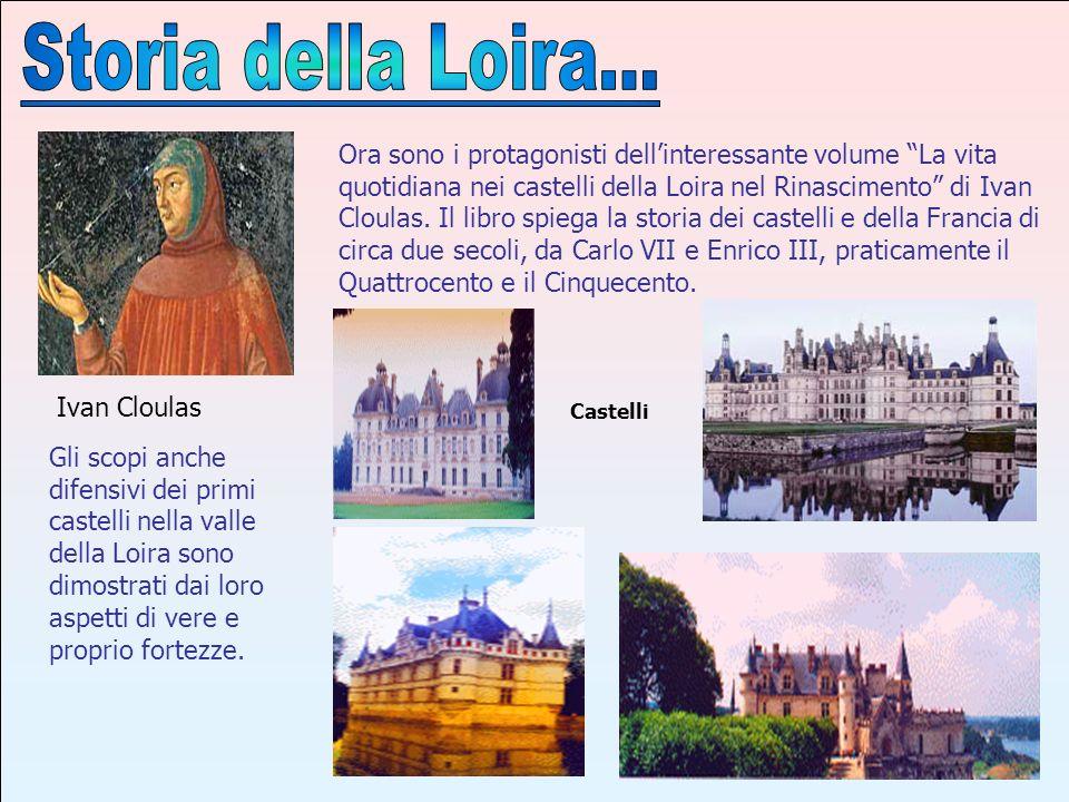 In uno dei castelli precisamente quello di Chinon il re ricevette Giovanna d Arco e più di mezzo secolo dopo, Loches, ormai diventato prigione di stato, ospitò Ludovico il Moro dal 1500 alla sua morte nel 1508.