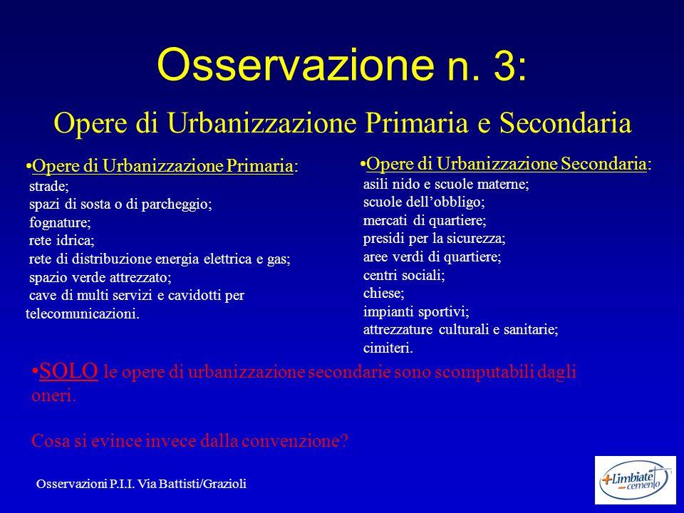 Osservazione n. 3: Opere di Urbanizzazione Primaria e Secondaria Opere di Urbanizzazione Primaria: strade; spazi di sosta o di parcheggio; fognature;