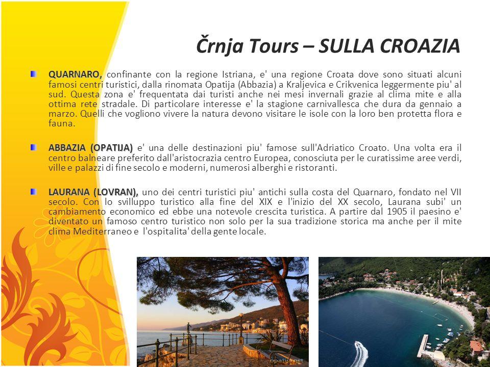 Črnja Tours – SULLA CROAZIA QUARNARO, QUARNARO, confinante con la regione Istriana, e una regione Croata dove sono situati alcuni famosi centri turistici, dalla rinomata Opatija (Abbazia) a Kraljevica e Crikvenica leggermente piu al sud.