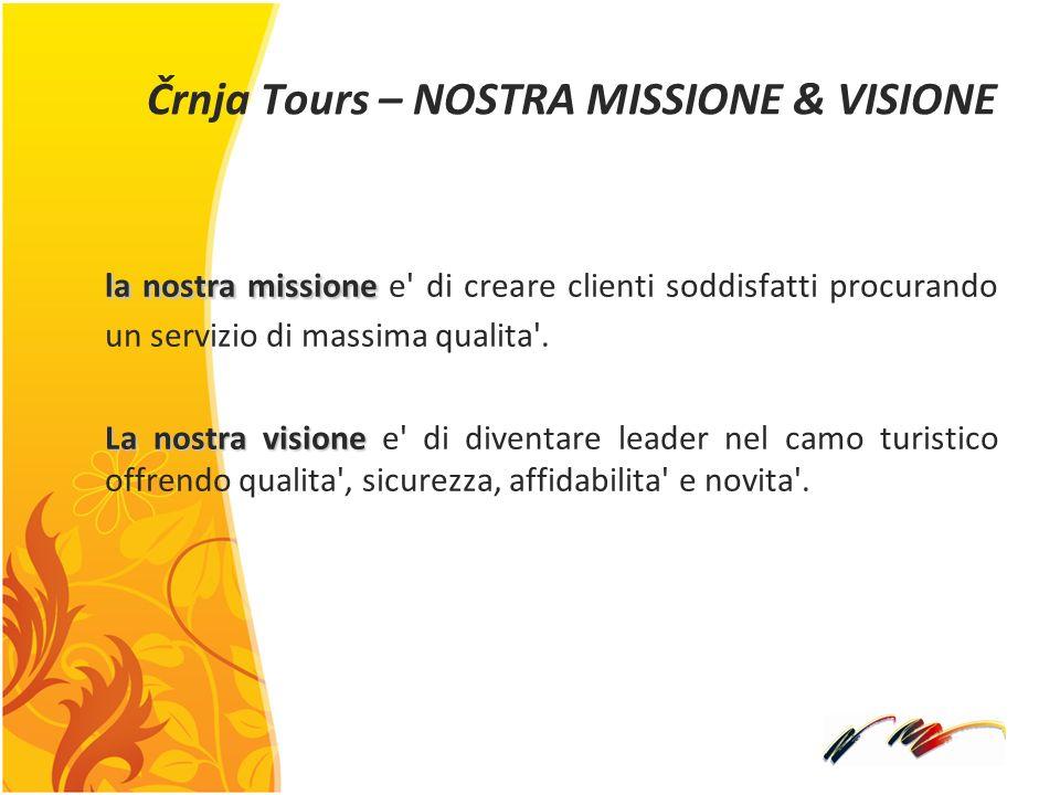 Črnja Tours – NOSTRA MISSIONE & VISIONE la nostra missione la nostra missione e di creare clienti soddisfatti procurando un servizio di massima qualita .