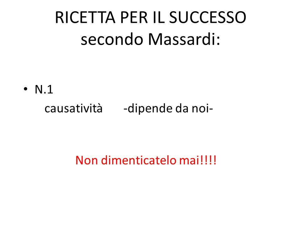 RICETTA PER IL SUCCESSO secondo Massardi: Non dimenticatelo mai!!!! causatività-dipende da noi- N.1