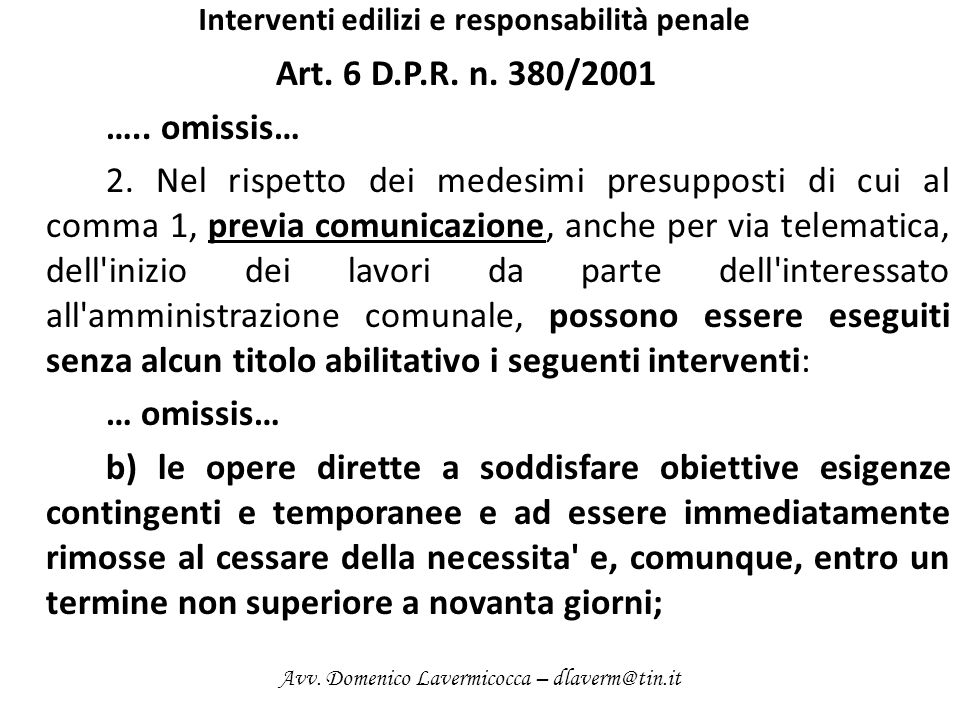 Interventi edilizi e responsabilità penale Art. 6 D.P.R. n. 380/2001 ….. omissis… 2. Nel rispetto dei medesimi presupposti di cui al comma 1, previa c