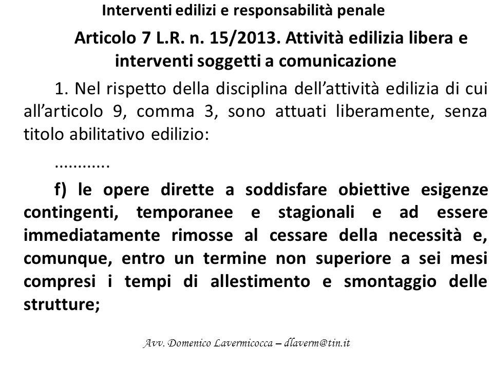 Interventi edilizi e responsabilità penale Articolo 7 L.R. n. 15/2013. Attività edilizia libera e interventi soggetti a comunicazione 1. Nel rispetto