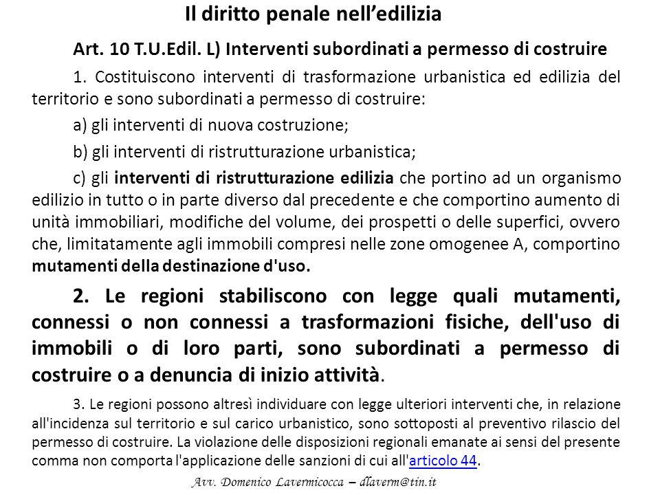 Il diritto penale nelledilizia Art. 10 T.U.Edil. L) Interventi subordinati a permesso di costruire 1. Costituiscono interventi di trasformazione urban