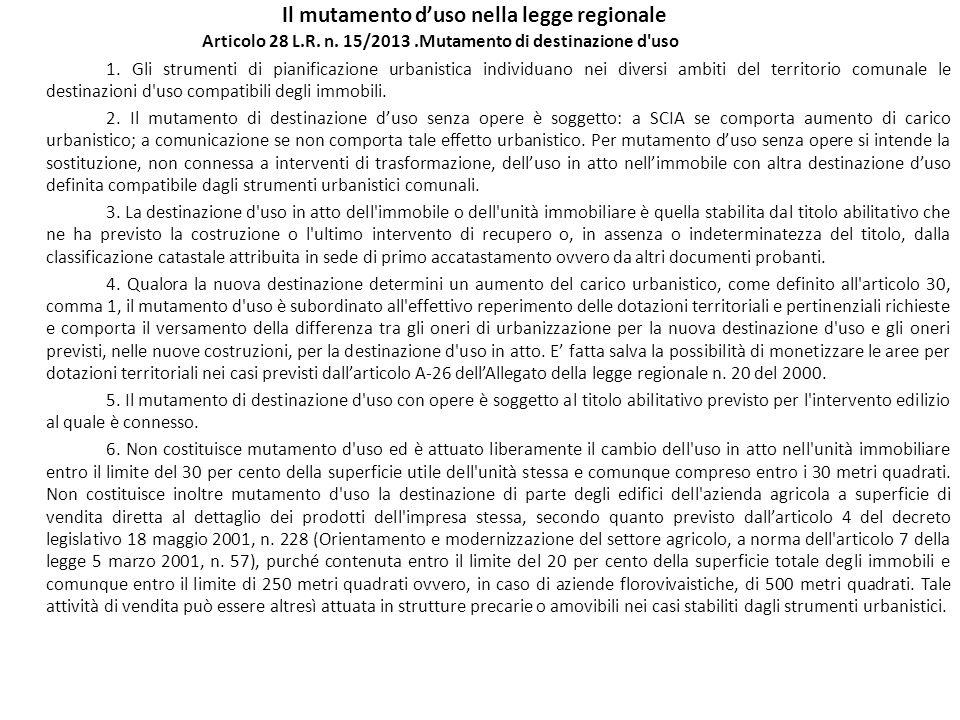 Il mutamento duso nella legge regionale Articolo 28 L.R. n. 15/2013.Mutamento di destinazione d'uso 1. Gli strumenti di pianificazione urbanistica ind