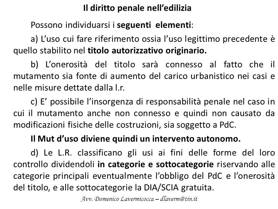 Il diritto penale nelledilizia Possono individuarsi i seguenti elementi: a) Luso cui fare riferimento ossia luso legittimo precedente è quello stabilito nel titolo autorizzativo originario.