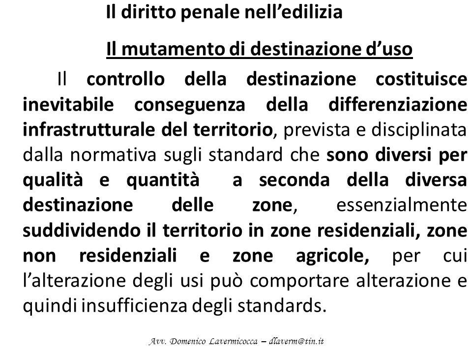 Il diritto penale nelledilizia Il mutamento di destinazione duso Il controllo della destinazione costituisce inevitabile conseguenza della differenzia