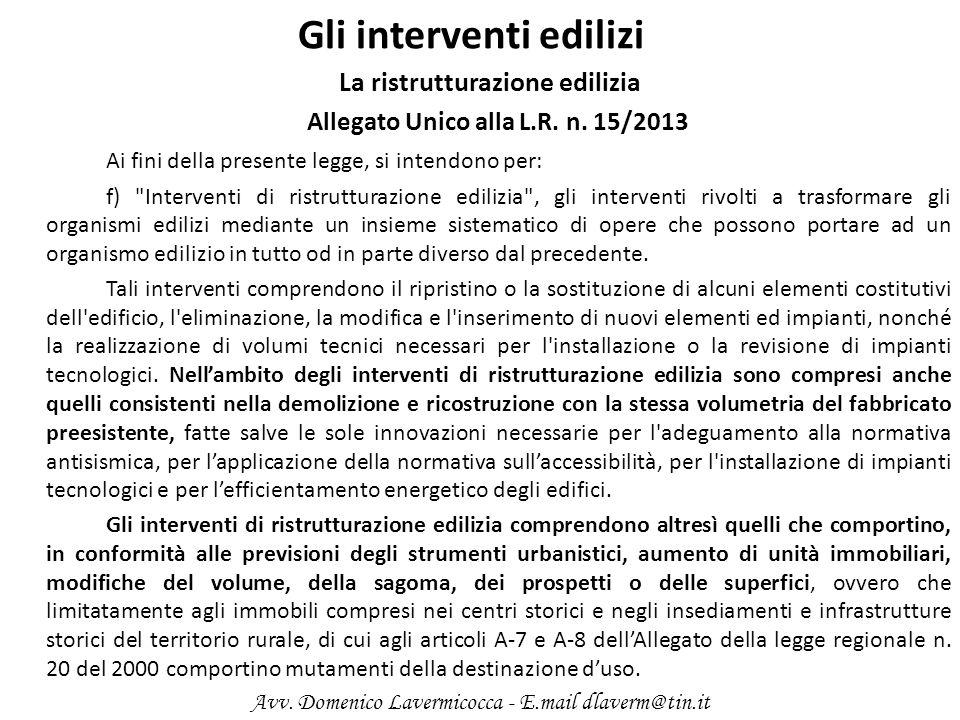 Gli interventi edilizi La ristrutturazione edilizia Allegato Unico alla L.R. n. 15/2013 Ai fini della presente legge, si intendono per: f)