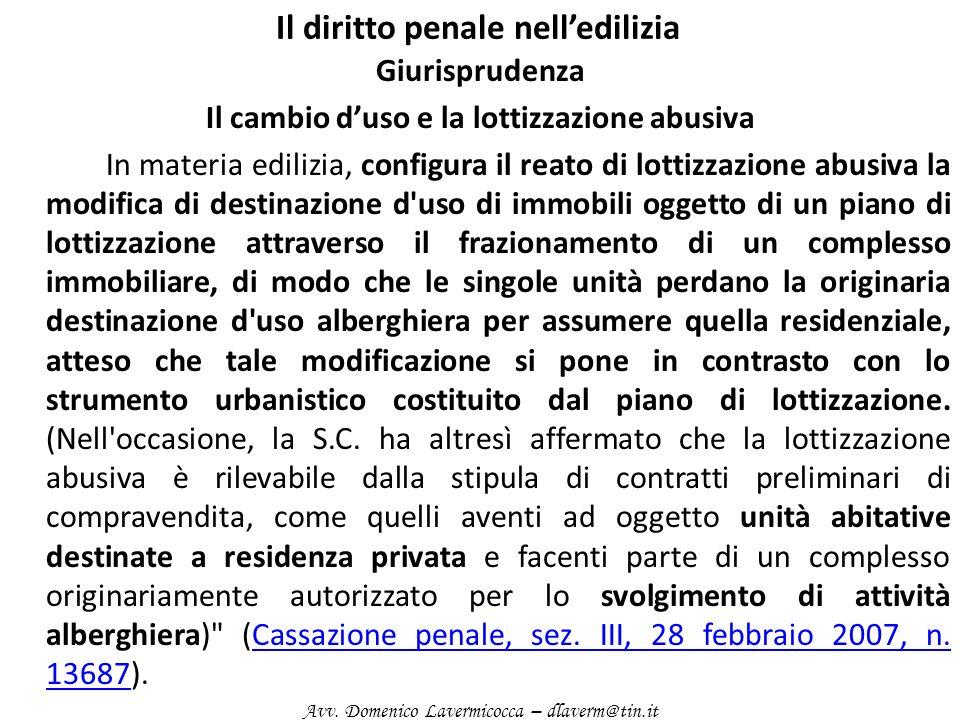 Il diritto penale nelledilizia Giurisprudenza Il cambio duso e la lottizzazione abusiva In materia edilizia, configura il reato di lottizzazione abusi