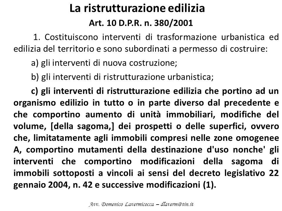 La ristrutturazione edilizia Art. 10 D.P.R. n. 380/2001 1. Costituiscono interventi di trasformazione urbanistica ed edilizia del territorio e sono su