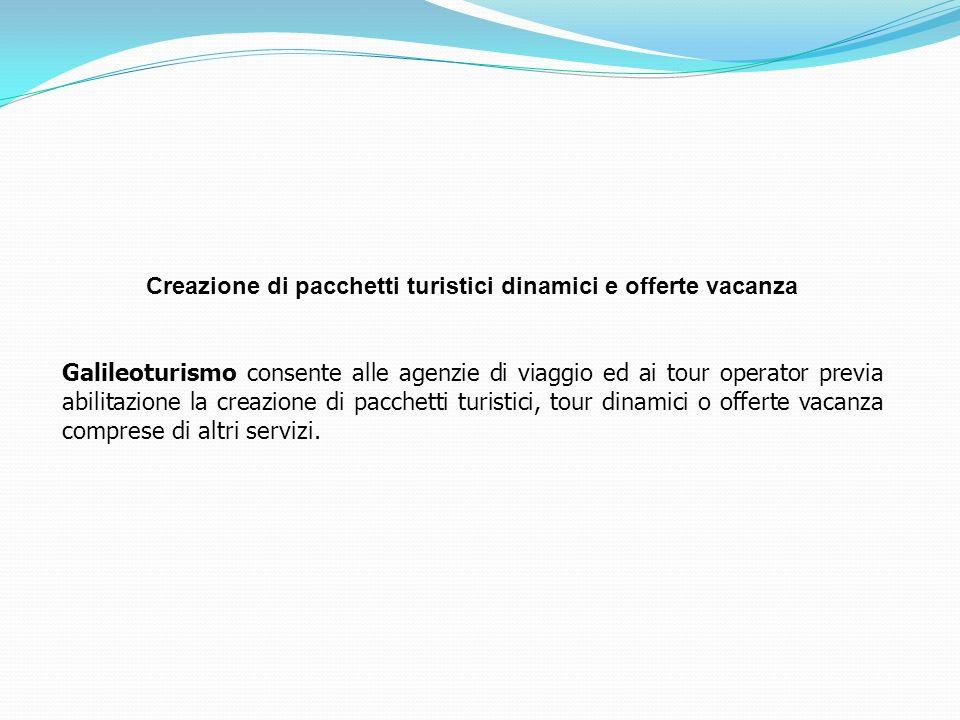 Creazione di pacchetti turistici dinamici e offerte vacanza Galileoturismo consente alle agenzie di viaggio ed ai tour operator previa abilitazione la