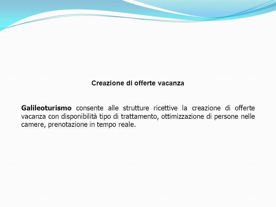 Creazione di offerte vacanza Galileoturismo consente alle strutture ricettive la creazione di offerte vacanza con disponibilità tipo di trattamento, o