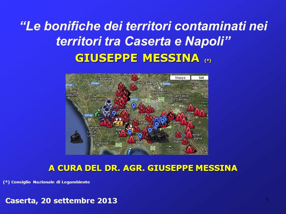 1 Le bonifiche dei territori contaminati nei territori tra Caserta e Napoli GIUSEPPE MESSINA (*) A CURA DEL DR. AGR. GIUSEPPE MESSINA (*) Consiglio Na