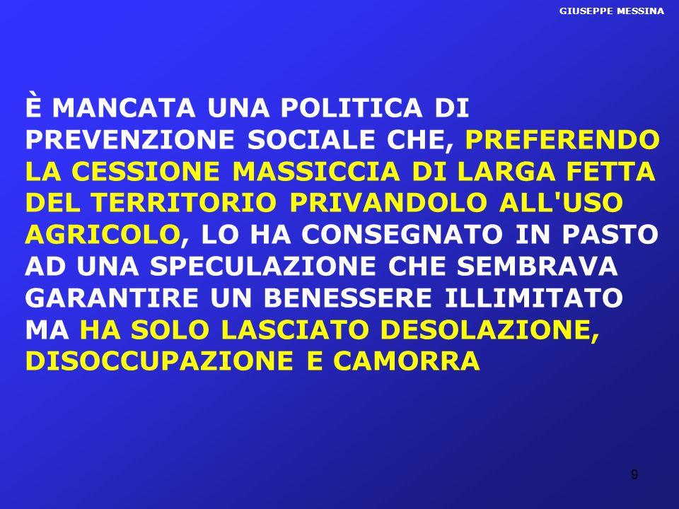 9 GIUSEPPE MESSINA È MANCATA UNA POLITICA DI PREVENZIONE SOCIALE CHE, PREFERENDO LA CESSIONE MASSICCIA DI LARGA FETTA DEL TERRITORIO PRIVANDOLO ALL'US