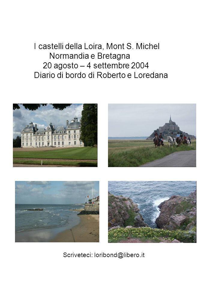I castelli della Loira, Mont S. Michel Normandia e Bretagna 20 agosto – 4 settembre 2004 Diario di bordo di Roberto e Loredana Scriveteci: loribond@li