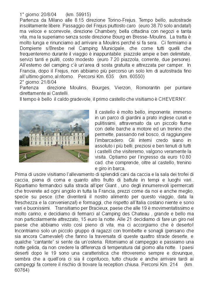 1° giorno: 20/8/04 (km. 59915) Partenza da Milano alle 8.15 direzione Torino-Frejus. Tempo bello, autostrade insolitamente libere. Passaggio del Freju