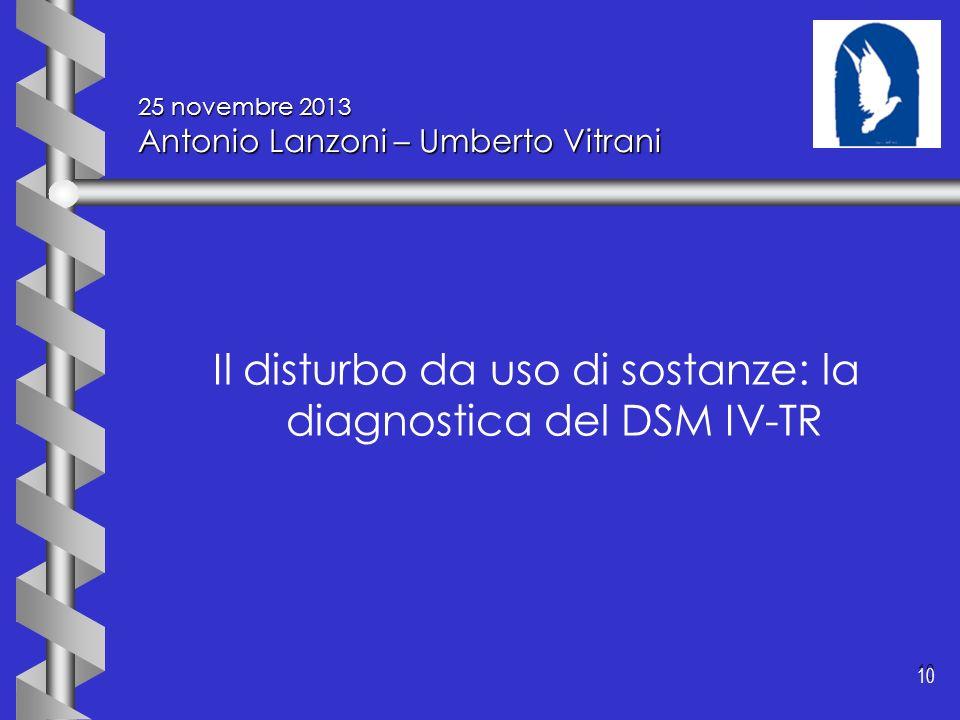 10 25 novembre 2013 Antonio Lanzoni – Umberto Vitrani Il disturbo da uso di sostanze: la diagnostica del DSM IV-TR