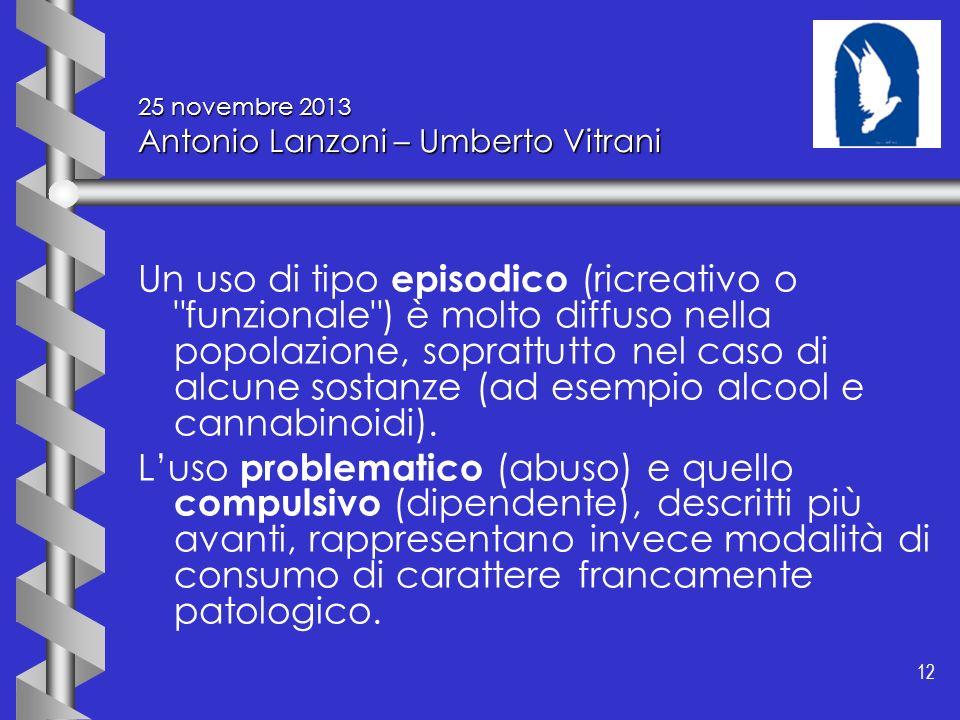 12 25 novembre 2013 Antonio Lanzoni – Umberto Vitrani Un uso di tipo episodico (ricreativo o