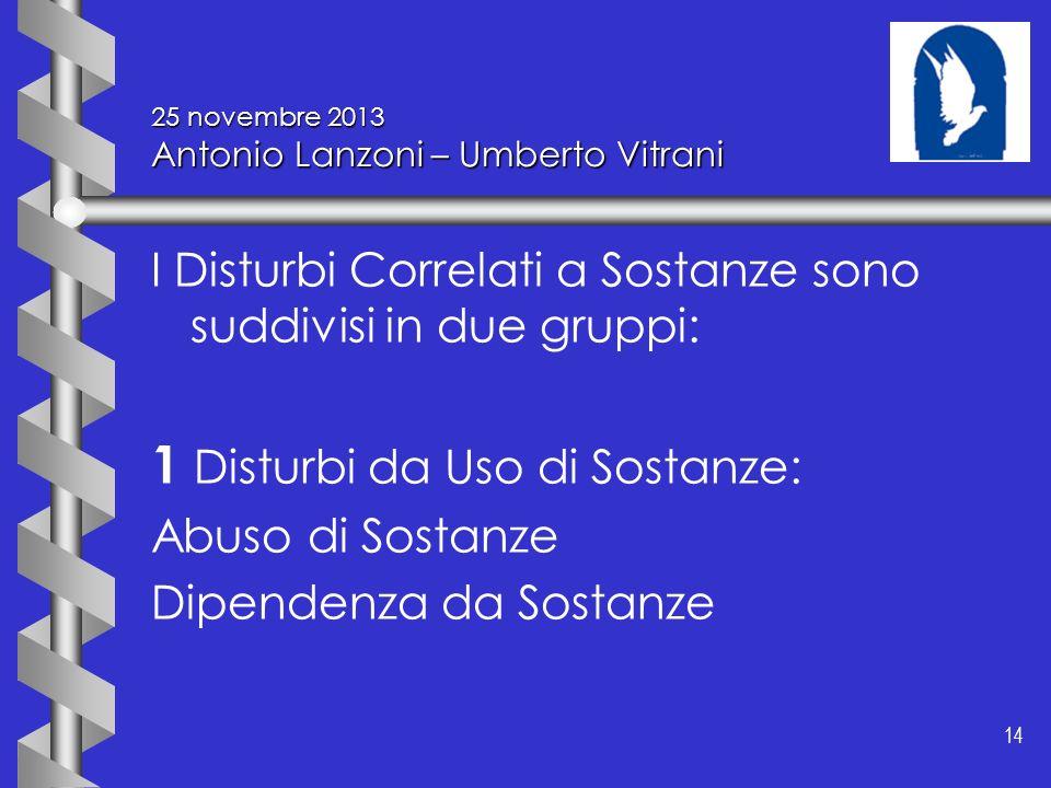 14 25 novembre 2013 Antonio Lanzoni – Umberto Vitrani I Disturbi Correlati a Sostanze sono suddivisi in due gruppi: 1 Disturbi da Uso di Sostanze: Abu