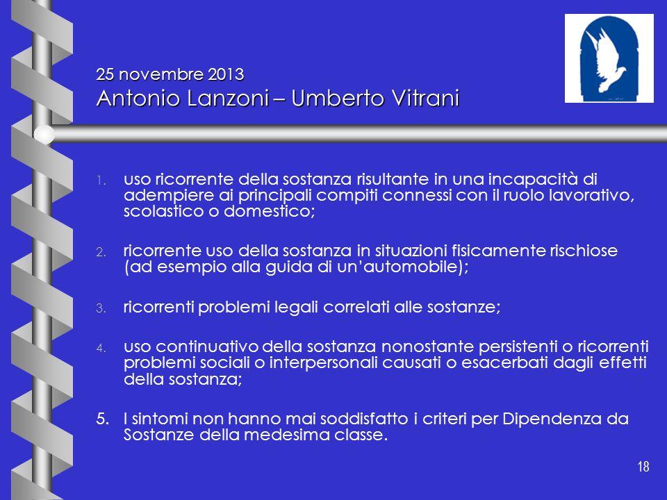 18 25 novembre 2013 Antonio Lanzoni – Umberto Vitrani 1. 1. uso ricorrente della sostanza risultante in una incapacità di adempiere ai principali comp