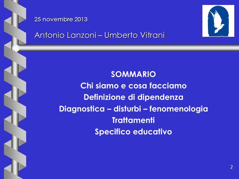 2 2 25 novembre 2013 Antonio Lanzoni – Umberto Vitrani SOMMARIO Chi siamo e cosa facciamo Definizione di dipendenza Diagnostica – disturbi – fenomenol