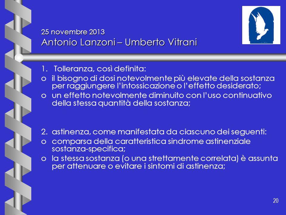 20 25 novembre 2013 Antonio Lanzoni – Umberto Vitrani 1. Tolleranza, così definita: oil bisogno di dosi notevolmente più elevate della sostanza per ra
