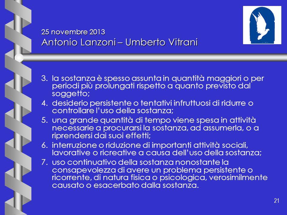 21 25 novembre 2013 Antonio Lanzoni – Umberto Vitrani 3.la sostanza è spesso assunta in quantità maggiori o per periodi più prolungati rispetto a quan