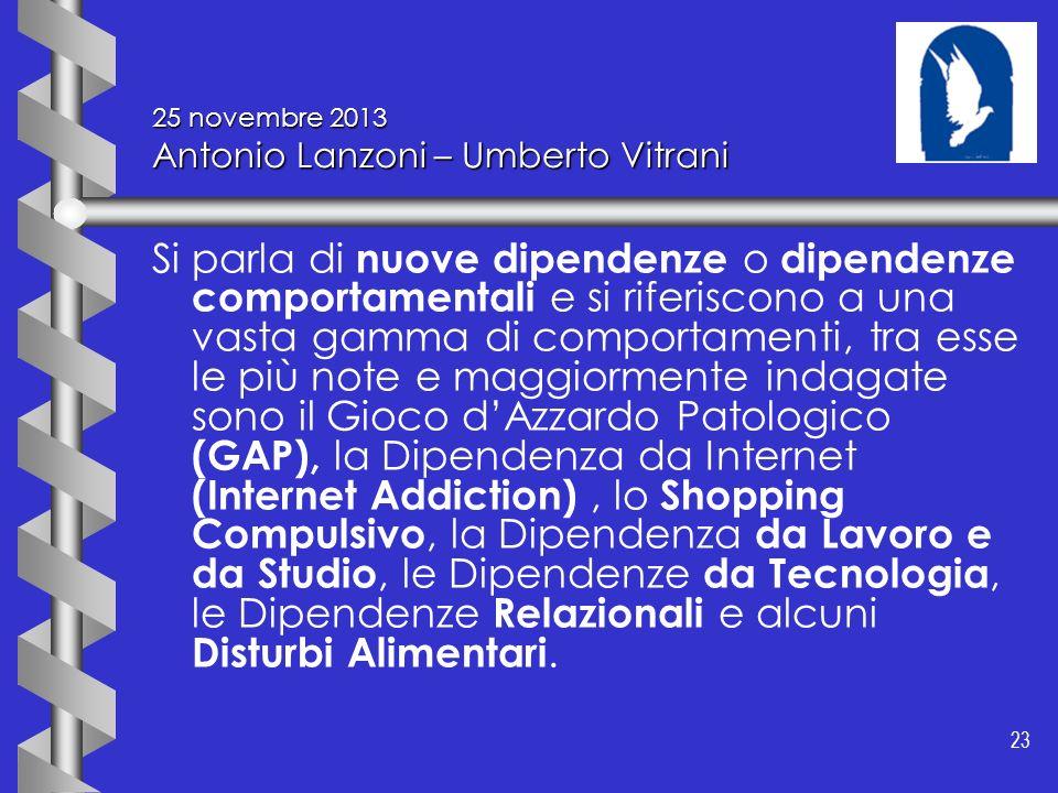 23 25 novembre 2013 Antonio Lanzoni – Umberto Vitrani Si parla di nuove dipendenze o dipendenze comportamentali e si riferiscono a una vasta gamma di