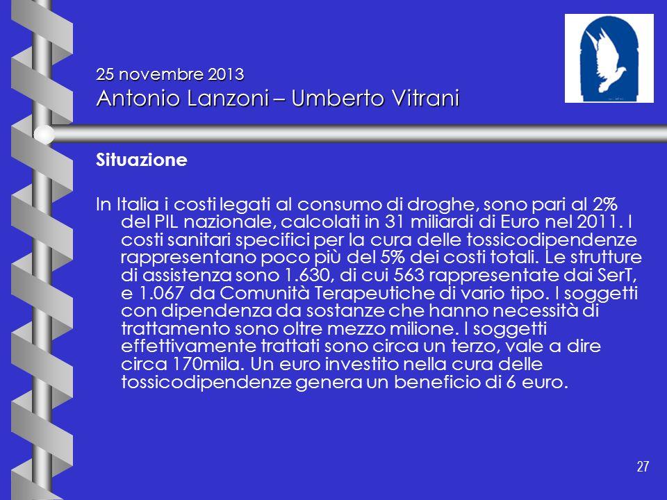 27 25 novembre 2013 Antonio Lanzoni – Umberto Vitrani Situazione In Italia i costi legati al consumo di droghe, sono pari al 2% del PIL nazionale, cal