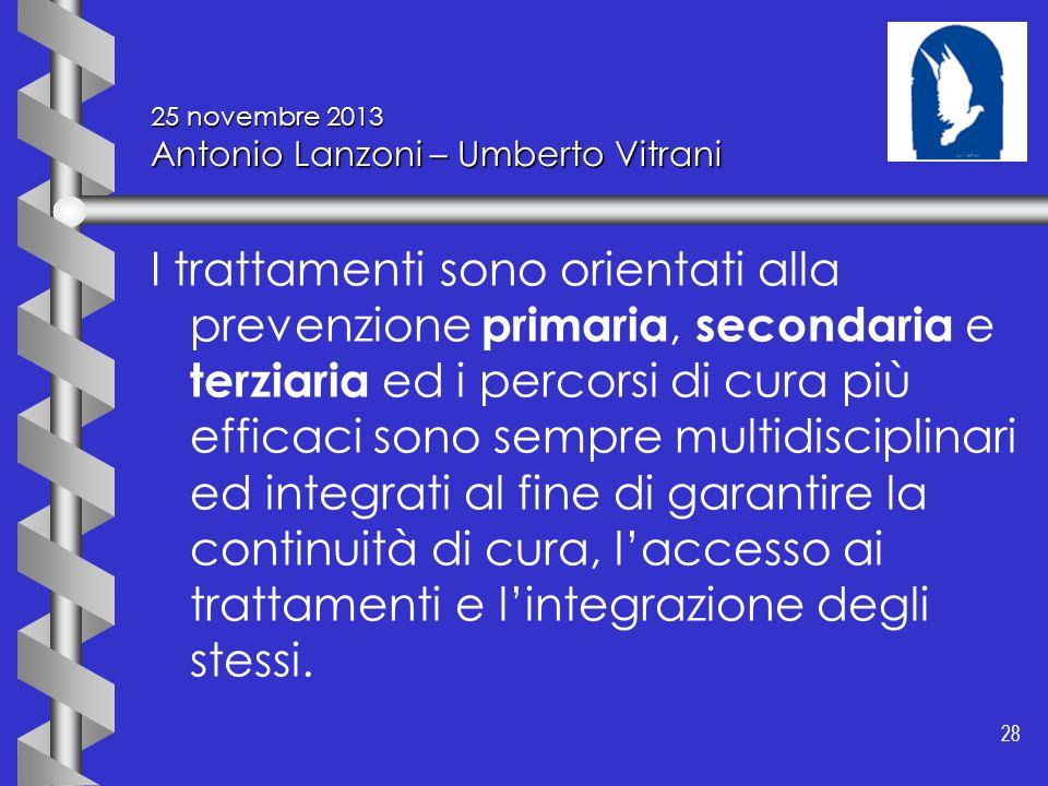28 25 novembre 2013 Antonio Lanzoni – Umberto Vitrani I trattamenti sono orientati alla prevenzione primaria, secondaria e terziaria ed i percorsi di