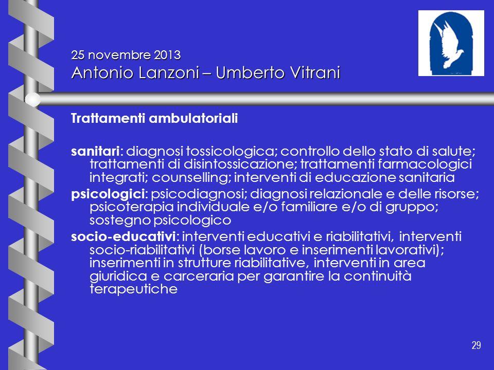 29 25 novembre 2013 Antonio Lanzoni – Umberto Vitrani Trattamenti ambulatoriali sanitari : diagnosi tossicologica; controllo dello stato di salute; tr