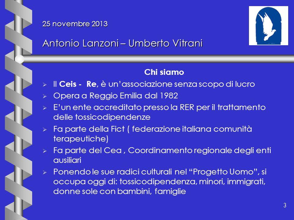 3 3 25 novembre 2013 Antonio Lanzoni – Umberto Vitrani Chi siamo Il Ceis - Re, è unassociazione senza scopo di lucro Opera a Reggio Emilia dal 1982 Eu