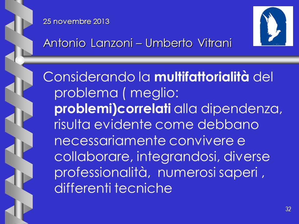 32 25 novembre 2013 Antonio Lanzoni – Umberto Vitrani Considerando la multifattorialità del problema ( meglio: problemi)correlati alla dipendenza, ris