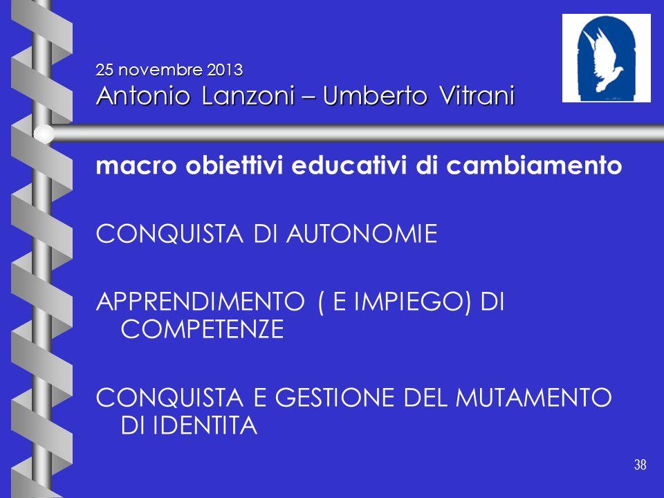 38 25 novembre 2013 Antonio Lanzoni – Umberto Vitrani macro obiettivi educativi di cambiamento CONQUISTA DI AUTONOMIE APPRENDIMENTO ( E IMPIEGO) DI CO