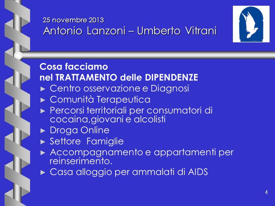 4 4 25 novembre 2013 Antonio Lanzoni – Umberto Vitrani Cosa facciamo nel TRATTAMENTO delle DIPENDENZE Centro osservazione e Diagnosi Comunità Terapeut