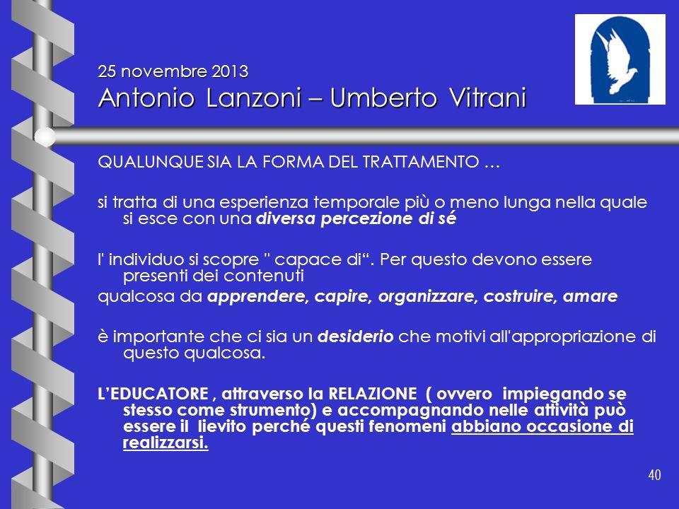 40 25 novembre 2013 Antonio Lanzoni – Umberto Vitrani QUALUNQUE SIA LA FORMA DEL TRATTAMENTO … si tratta di una esperienza temporale più o meno lunga