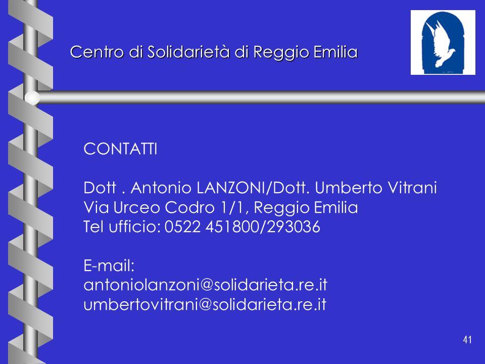 41 Centro di Solidarietà di Reggio Emilia CONTATTI Dott. Antonio LANZONI/Dott. Umberto Vitrani Via Urceo Codro 1/1, Reggio Emilia Tel ufficio: 0522 45