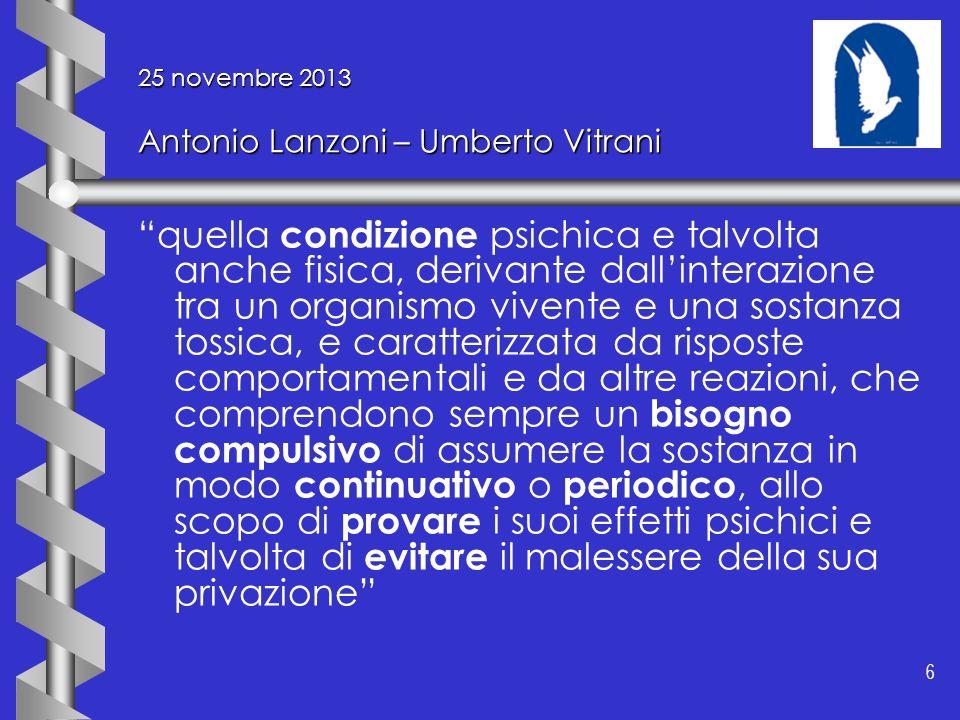 6 6 25 novembre 2013 Antonio Lanzoni – Umberto Vitrani quella condizione psichica e talvolta anche fisica, derivante dallinterazione tra un organismo