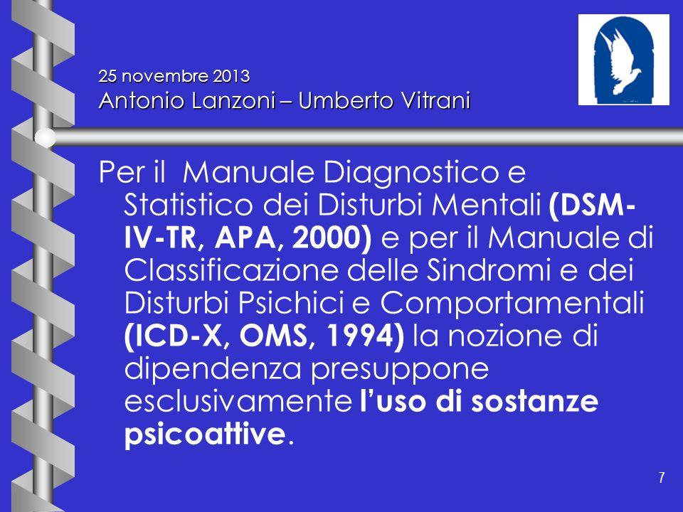7 7 25 novembre 2013 Antonio Lanzoni – Umberto Vitrani Per il Manuale Diagnostico e Statistico dei Disturbi Mentali (DSM- IV-TR, APA, 2000) e per il M