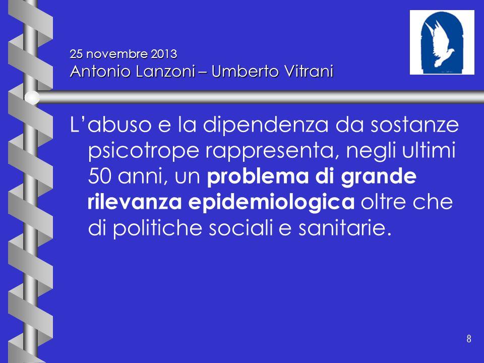 8 8 25 novembre 2013 Antonio Lanzoni – Umberto Vitrani Labuso e la dipendenza da sostanze psicotrope rappresenta, negli ultimi 50 anni, un problema di
