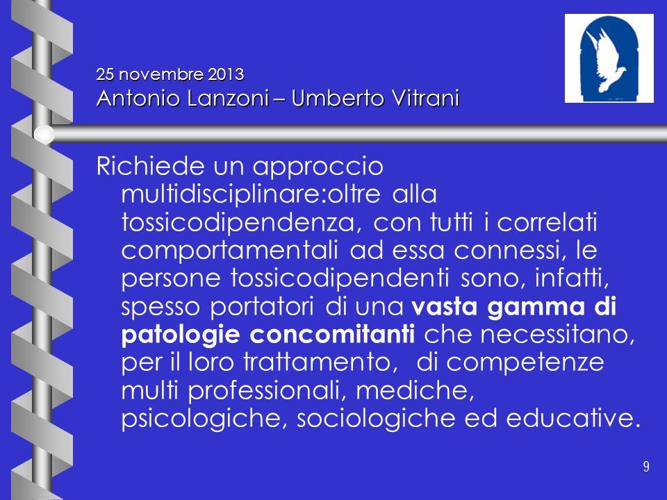 9 9 25 novembre 2013 Antonio Lanzoni – Umberto Vitrani Richiede un approccio multidisciplinare:oltre alla tossicodipendenza, con tutti i correlati com