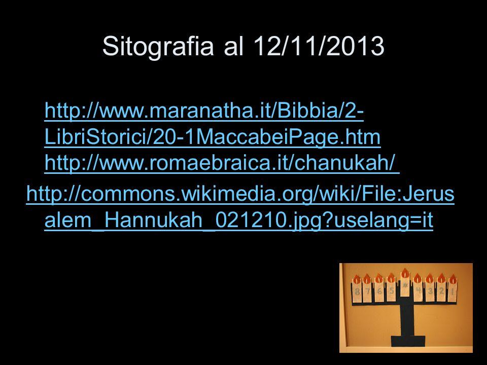 Sitografia al 12/11/2013 http://www.maranatha.it/Bibbia/2- LibriStorici/20-1MaccabeiPage.htm http://www.romaebraica.it/chanukah/ http://www.maranatha.