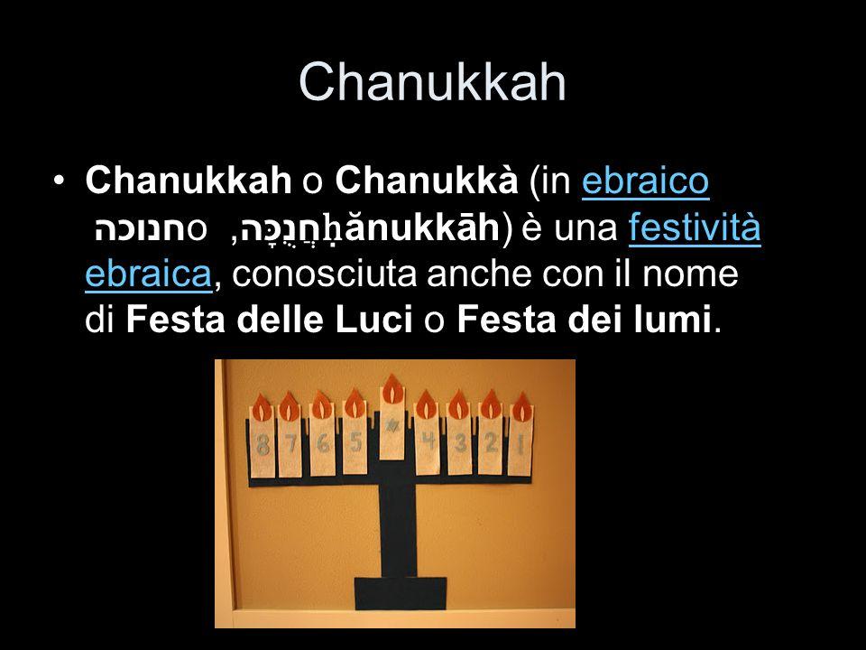 Chanukkah Chanukkah o Chanukkà (in ebraico חנוכה o חֲנֻכָּה, ănukkāh) è una festività ebraica, conosciuta anche con il nome di Festa delle Luci o Fest