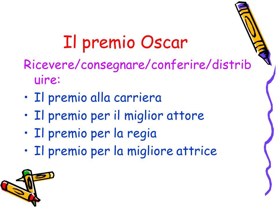 Il premio Oscar Ricevere/consegnare/conferire/distrib uire: Il premio alla carriera Il premio per il miglior attore Il premio per la regia Il premio per la migliore attrice