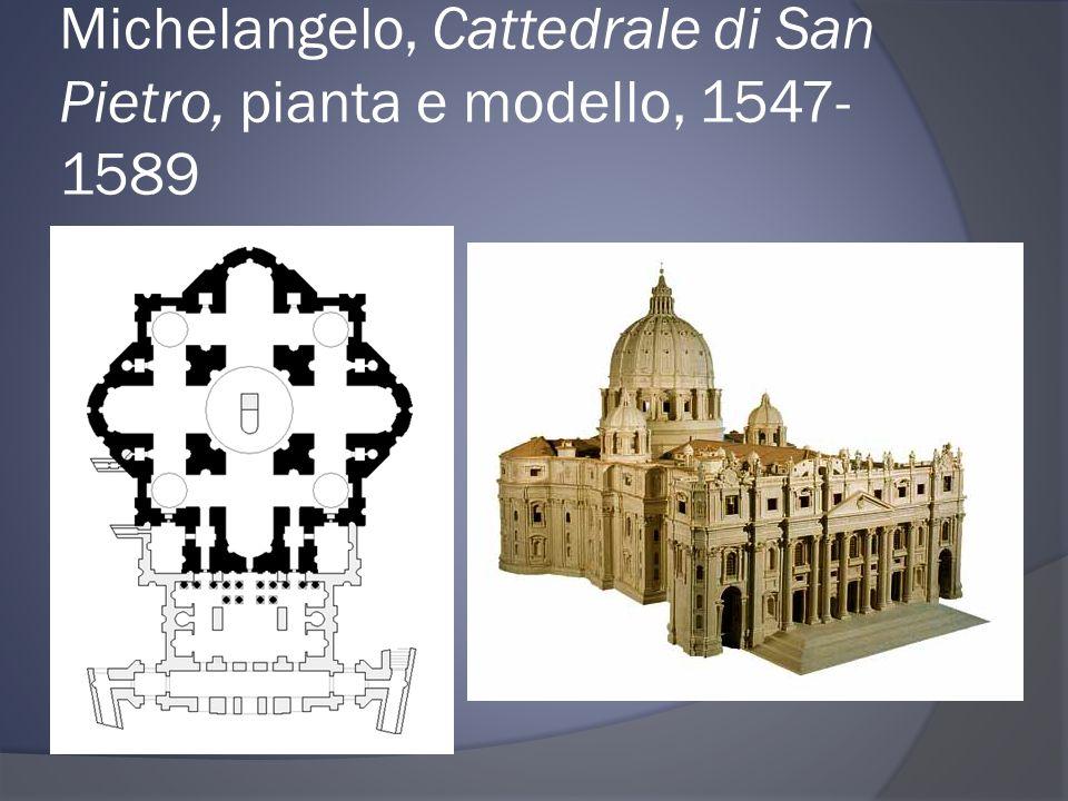 Michelangelo, Cattedrale di San Pietro, pianta e modello, 1547- 1589
