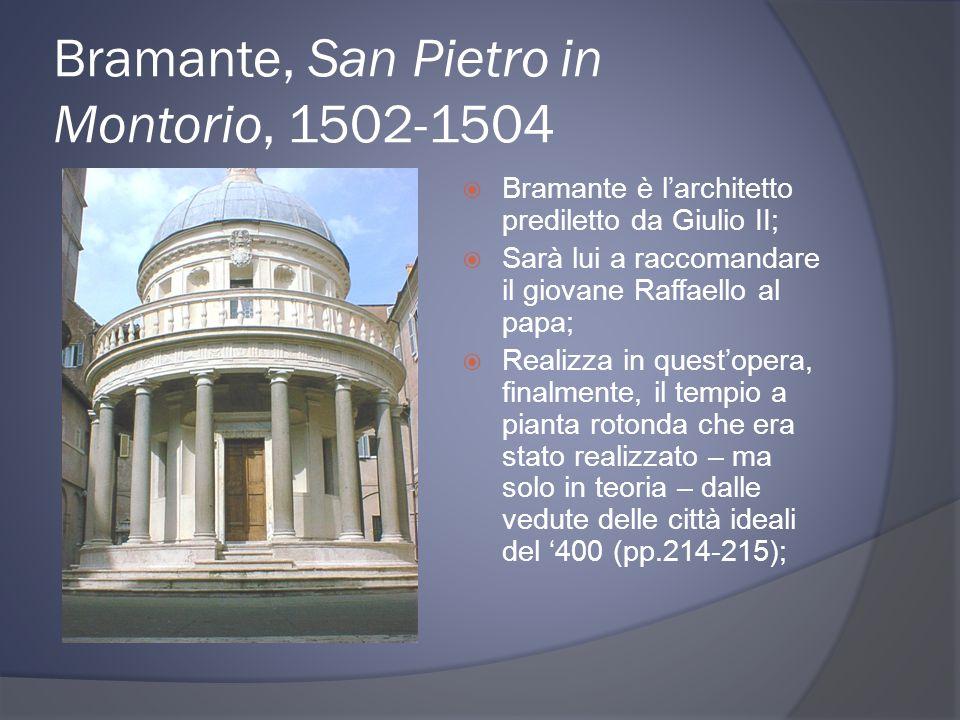 Bramante, San Pietro in Montorio, 1502-1504 Bramante è larchitetto prediletto da Giulio II; Sarà lui a raccomandare il giovane Raffaello al papa; Real